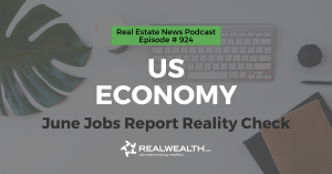 U.S. Economy: June Jobs Report Reality Check, Real Estate News for Investors Podcast Episode #924