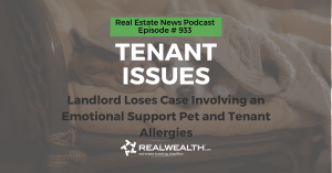 Tenant Issues: Landlord Loses Case Involving an Emotional Support Pet and Tenant Allergies, Real Estate News for Investors Podcast Episode #933