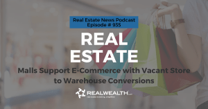 Real Estate: Malls Support E-Commerce with Vacant Store to Warehouse Conversions, Real Estate News for Investors Podcast Episode #935 Header
