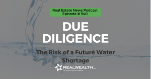 Due Diligence: The Risk of a Future Water Shortage, Real Estate News for Investors Podcast Episode #940 Header