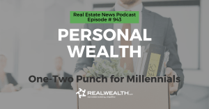 Personal Wealth: One-Two Punch for Millennials, Real Estate News for Investors Podcast Episode #943