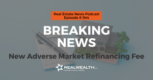 Breaking News: New Adverse Market Refinancing Fee, Real Estate News for Investors Podcast Episode #944
