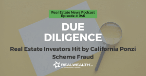 Due Diligence: Real Estate Investors Hit by California Ponzi Scheme Fraud, Real Estate News for Investors Podcast Episode #946