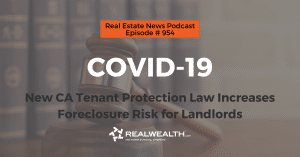 COVID-19: New CA Tenant Protection Law Increases Foreclosure Risk for Landlords, Real Estate News for Investors Podcast Episode #954