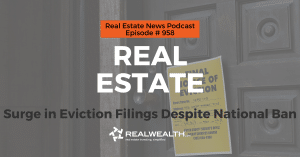 Real Estate: Surge in Eviction Filings Despite National Ban, Real Estate News for Investors Podcast Episode #958 Heade