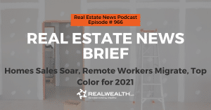 Real Estate News Brief: Homes Sales Soar, Remote Workers Migrate, Top Color for 2021, Real Estate News for Investors Podcast Episode #966 Header