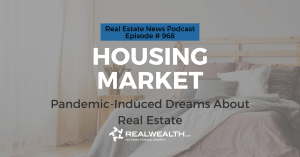 Housing Market: Pandemic-Induced Dreams About Real Estate, Real Estate News for Investors Podcast Episode #968