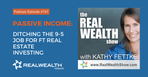 Passive Income: Ditching the 9-5 Job for FT Real Estate Investing,Real Wealth Show Podcast Episode #747