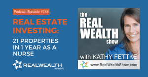 Real Estate Investing: 21 Properties in 1 Year as a Nurse, Real Wealth Show Podcast Episode #748