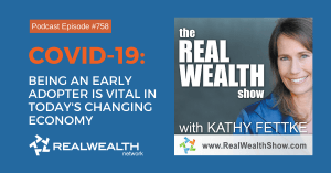 COVID-19: Being an Early Adopter is Vital in Today's Changing Economy,Real Wealth Show Podcast Episode #758