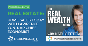 Real Estate: Home Sales Today with Lawrence Yun, NAR Chief Economist, Real Wealth Show Podcast Episode #761