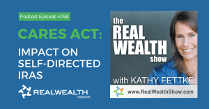 CARES Act: Impact on Self-Directed IRAs, Real Wealth Show Podcast Episode #764
