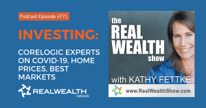 Investing: CoreLogic Experts on COVID-19, Home Prices, Best Markets, Real Wealth Show Podcast Episode #771