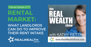Real Wealth Show Podcast Episode #772, Rental Market: What Landlords Can Do To Improve Their Rent Intake