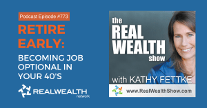 Retire Early: Becoming Job Optional in Your 40's, Real Wealth Show Podcast Episode #773