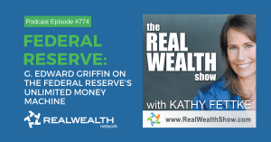 G. Edward Griffin on The Federal Reserve's Unlimited Money Machine, Real Wealth Show Podcast Episode #774