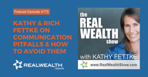 Kathy & Rich Fettke on Communication Pitfalls & How to Avoid Them, Real Wealth Show Podcast Episode #775