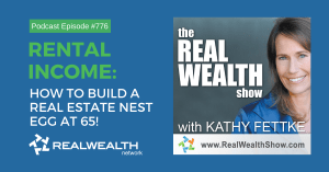 Rental Income: How to Build A Real Estate Nest Egg at 65!, Real Wealth Show Podcast Episode #776