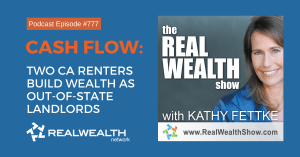 Donna Behrens Jun 6 File… Cash Flow: Two CA Renters Build Wealth as Out-of-State Landlords, Real Wealth Show Podcast Episode 777