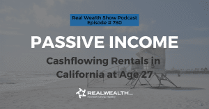 Passive Income: Cashflowing Rentals in California at Age 27, Real Wealth Show Podcast Episode #780 Header