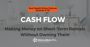 Cash Flow: Making Money on Short-Term Rentals Without Owning Them, Real Wealth Show Podcast Episode 781