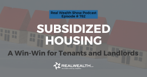 Subsidized Housing: A Win-Win for Tenants and Landlords, Real Wealth Show Podcast Episode #782