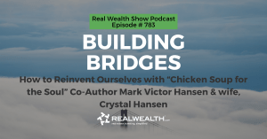 "Building Bridges: How to Reinvent Ourselves with ""Chicken Soup for the Soul"" Co-Author Mark Victor Hansen & wife, Crystal Hansen, Real Wealth Show Podcast Episode #783"