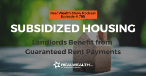 Subsidized Housing: Landlords Benefit from Guaranteed Rent Payments, Real Wealth Show Podcast Episode #785 Header