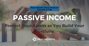 Passive Income: Protect Your Assets as You Build Your Portfolio, Real Wealth Show Podcast Episode #786 Header