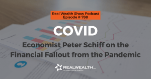 COVID-19: Economist Peter Schiff on the Financial Fallout from the Pandemic, Real Wealth Show Podcast Episode #788 Header