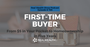 First-Time Buyer: From $5 in Your Pocket to Homeownership in Five Years, Real Wealth Show Podcast Episode #789