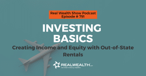 Investing Basics: Creating Income and Equity with Out-of-State Rentals, Real Wealth Show Podcast Episode #791