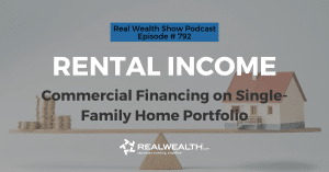 Rental Income: Commercial Financing on Single-Family Home Portfolio, Real Wealth Show Podcast Episode #792