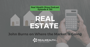 Real Estate: John Burns on Where the Market is Going, Real Wealth Show Podcast Episode #793