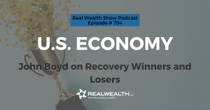 U.S. Economy: John Boyd on Recovery Winners and Losers,Real Wealth Show Podcast Episode #794