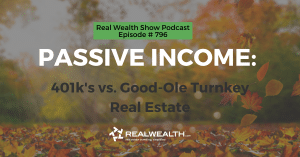 Passive Income: 401k's vs. Good-Ole Turnkey Real Estate, Real Wealth Show Podcast Episode #796 Header
