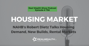 Housing Market: NAHB's Robert Dietz Talks Housing Demand, New Builds, Rental Markets, Real Wealth Show Podcast Episode #798 Header