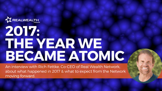 2017: The Year We Became ATOMIC - Interview with Rich Fettke, Co-CEO of RealWealth