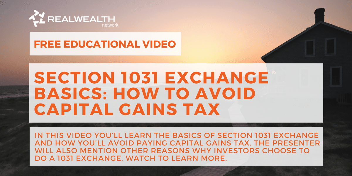 Section 1031 Exchange Basics: How To Avoid Capital Gains Tax