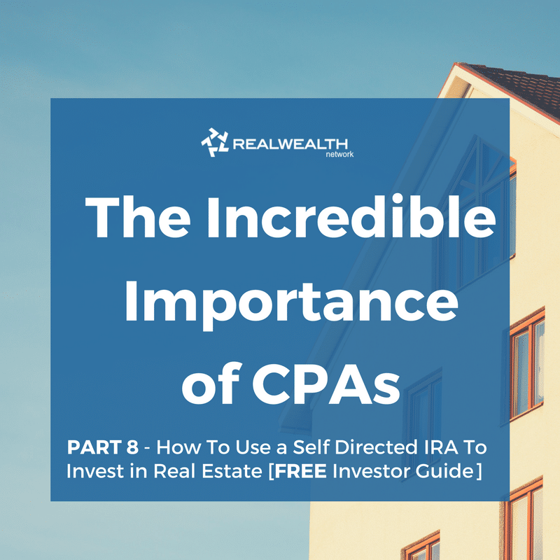 The Incredible Importance of CPAs [Part 8: How To Use an SDIRA To Purchase Income Property]