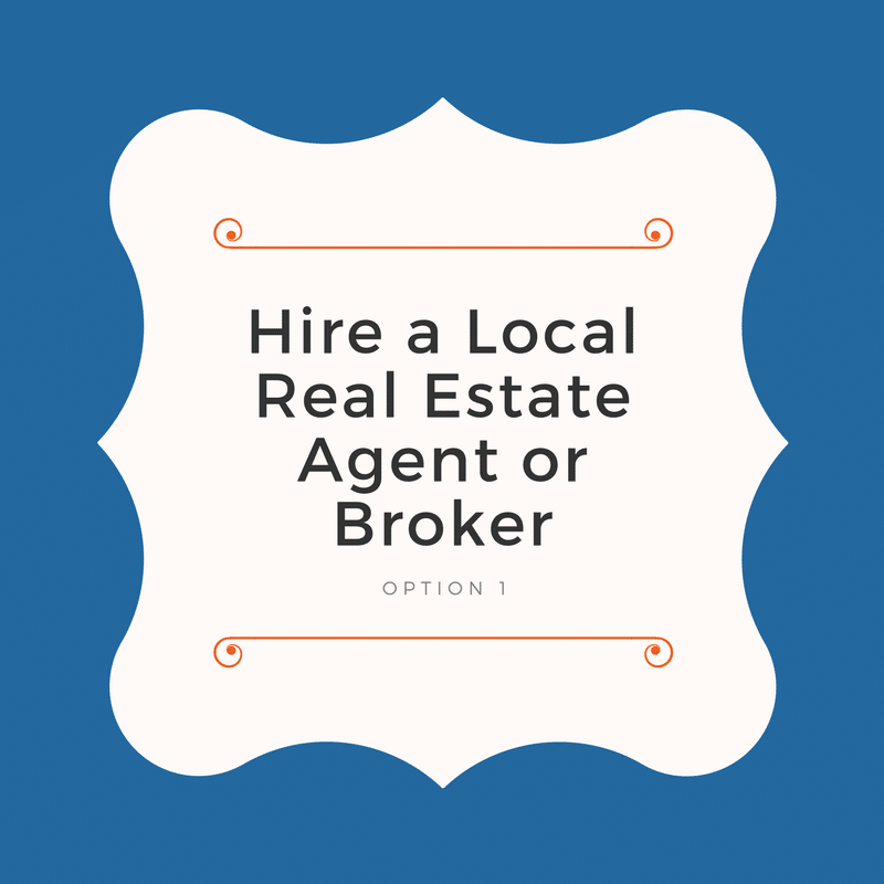 Option 1: Hire a Local Real Estate Agent or Broker