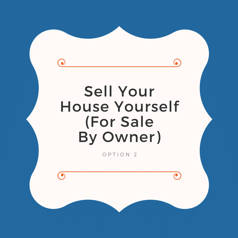Option 2: Sell Your House Yourself (For Sale By Owner)
