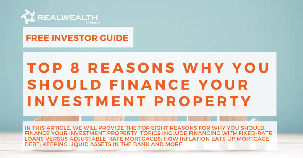 Top 8 Reasons Why You Should Finance Your Investment Property [Free Investor Guide]