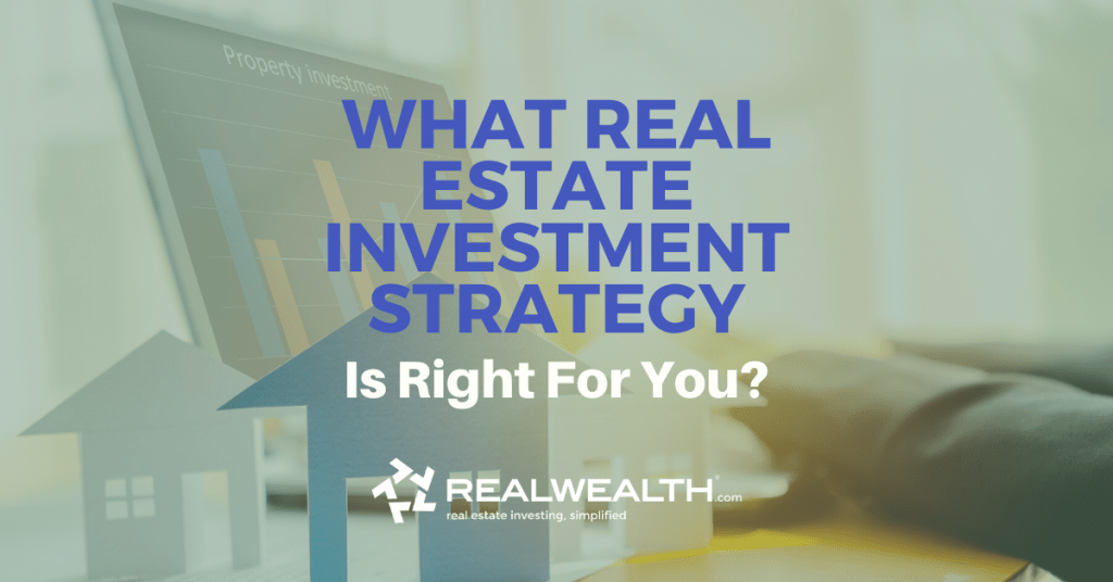 Featured Image for Article - What Real Estate Investment Strategy is Right For You?