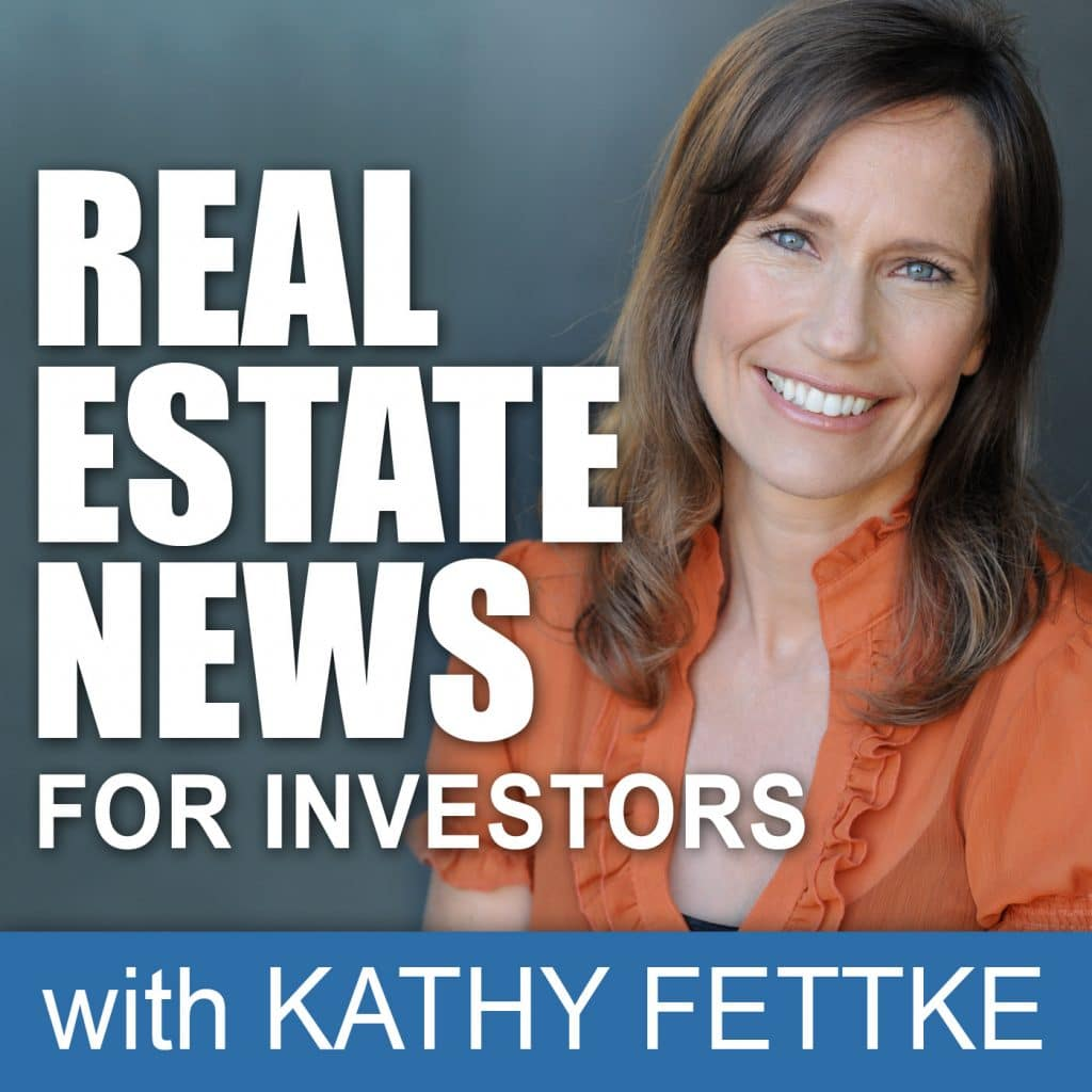 Real Estate News for Investors Podcast hosted by Kathy Fettke