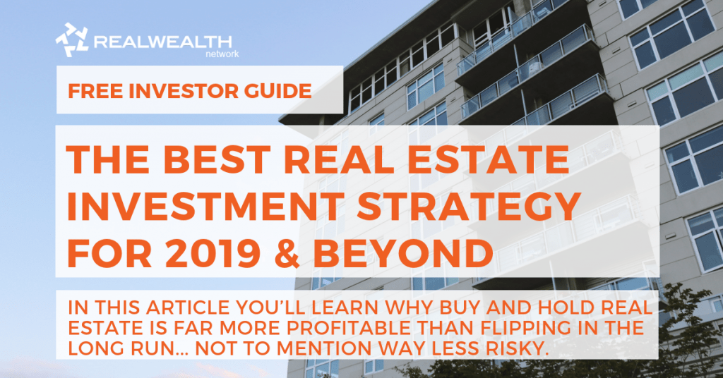 Best Way To Invest In Real Estate 2019 The Best Real Estate Investment Strategy for 2019 & Beyond