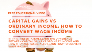 Capital Gains vs Ordinary Income: How To Convert Wage Income