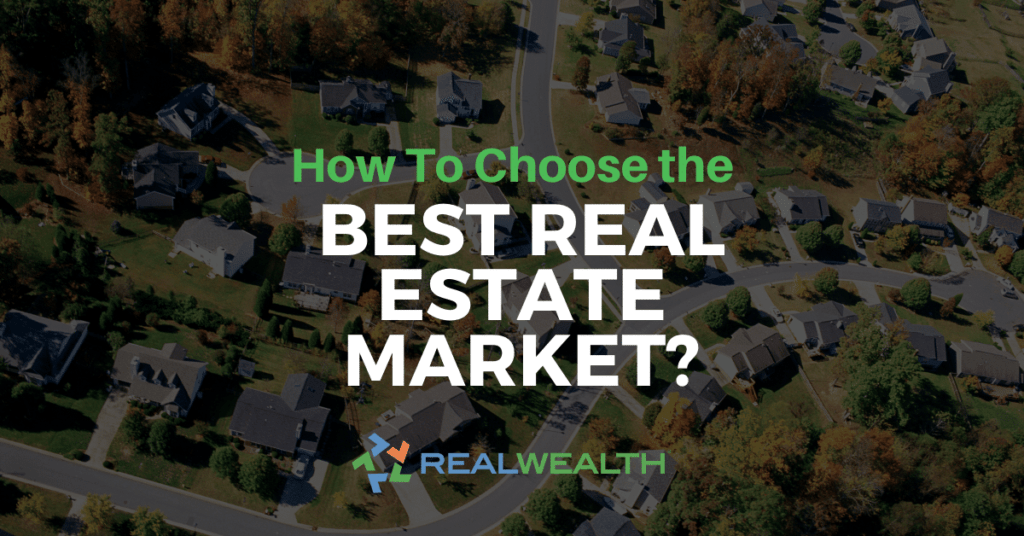 How To Choose a Strong Real Estate Market To Invest In: 7 Questions To Ask