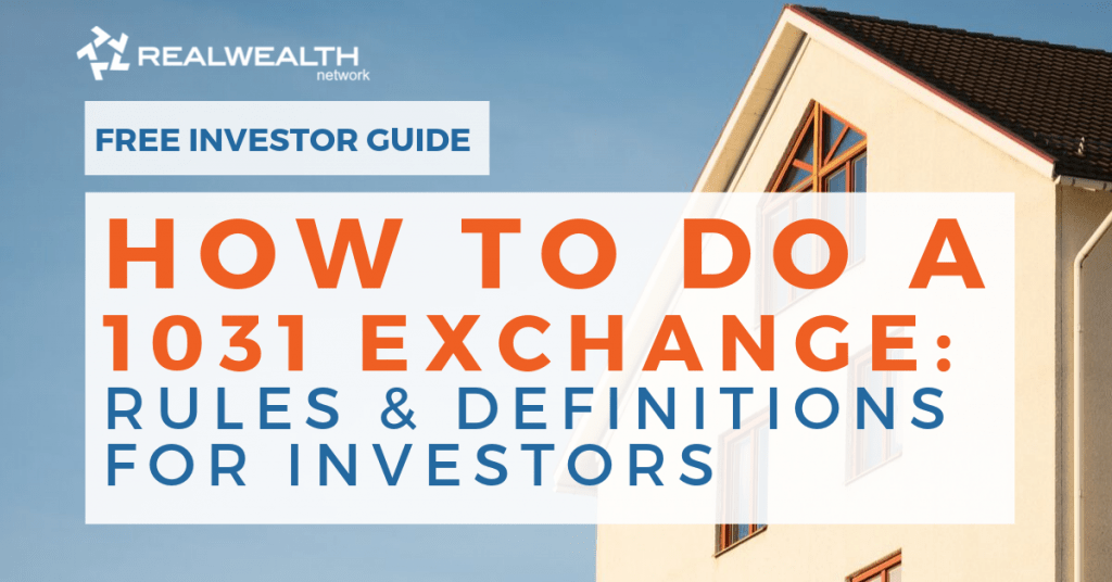 How To Do a 1031 Exchange: Rules & Definitions for Real Estate Investors