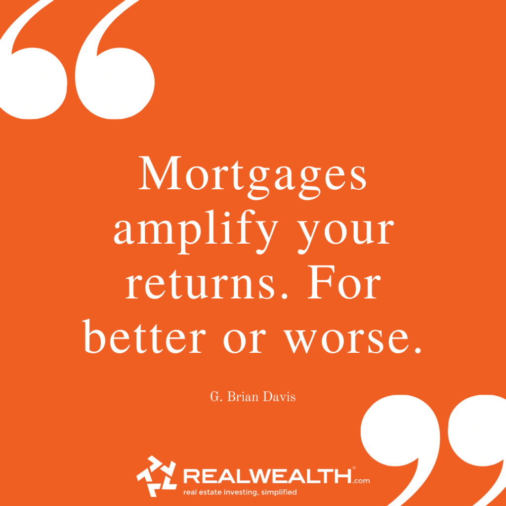 Quote: Mortgages amplify your returns. For better or worse.